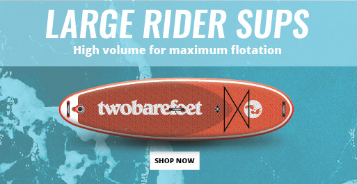 SUPs for Large Riders at Two Bare Feet